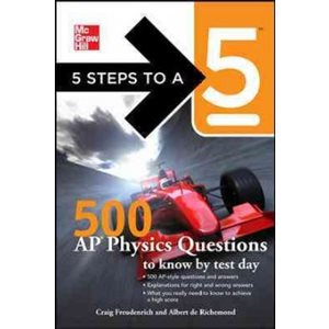 5 Steps to a 5: 500 AP Physics B & C Questions to Know by Test Day