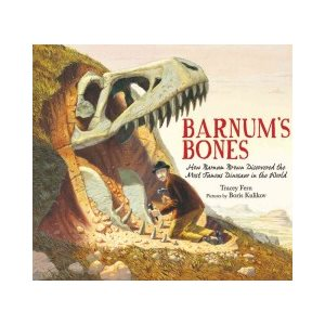 Barnum's Bones How Barnum Brown Discovered the Most Famous Dinosaur in the World