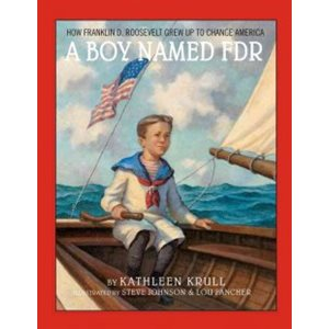 A Boy Named FDR How Franklin D. Roosevelt Grew Up to Change America