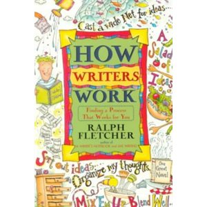 How Writers Work Finding a Process That Works for You