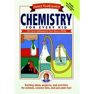 Janice Vancleave's Chemistry for Every Kid 101 Easy Experiments That Really Work