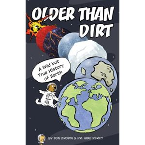 Older Than Dirt: A Wild But True History Of The Earth