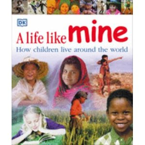 A Life Like Mine How children live around the world