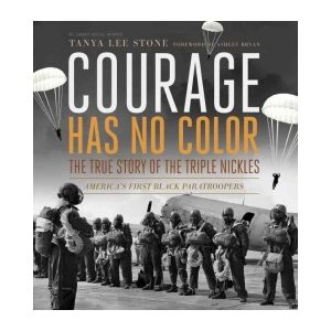 Courage Has No Color: The True Story of the Triple Nickles America's First Black Paratroopers