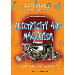 Easy Genius Science Projects with Electricity and Magnetism Great Experiments and Ideas