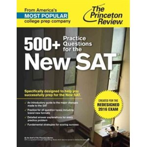 500+ Practice Questions for the New SAT Created for the Redesigned 2016 Exam