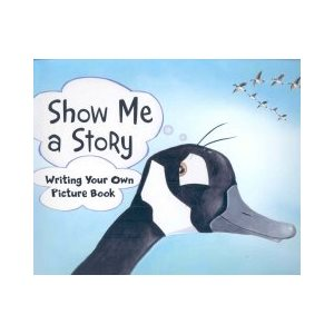 Show Me a Story Writing Your Own Picture Book