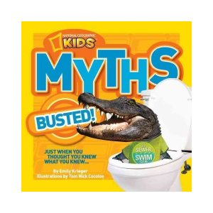 National Geographic Kids Myths Busted! Just When You Thought You Knew What You Knew...