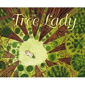 The Tree Lady The True Story of How One Tree-Loving Woman Changed a City Forever