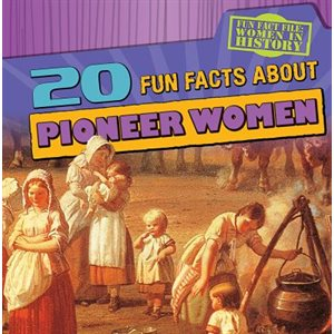 20 Fun Facts About Pioneer Women
