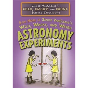 Even More of Janice VanCleave's Wild, Wacky, and Weird Astronomy Experiments