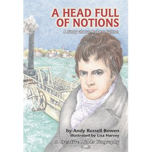A Head Full of Notions: A Story about Robert Fulton