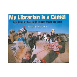 My Librarian Is a Camel: How Books Are Brought to Children Around the World (Common Core Exemplar)