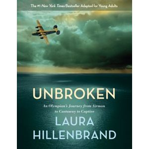 Unbroken (The Young Adult Adaptation) An Olympian's Journey from Airman to Castaway to Captive