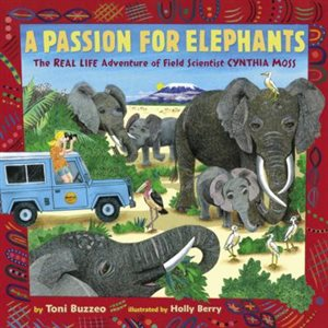 A Passion for Elephants The Real Life Adventure of Field Scientist Cynthia Moss