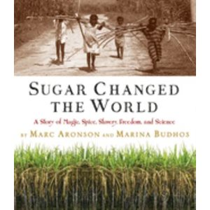 Sugar Changed the World: A Story of Magic, Spice, Slavery, Freedom, and Science
