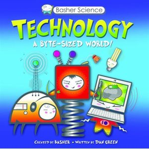 Basher Science: Technology A byte-sized world!