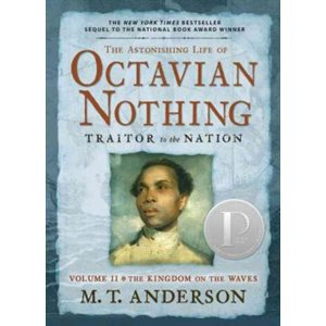 The Astonishing Life of Octavian Nothing, Traitor to the Nation, Volume II The Kingdom on the Waves