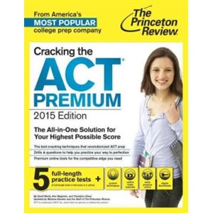 Cracking the ACT Premium Edition with 8 Practice Tests and DVD, 2015 With 4 Practice Tests