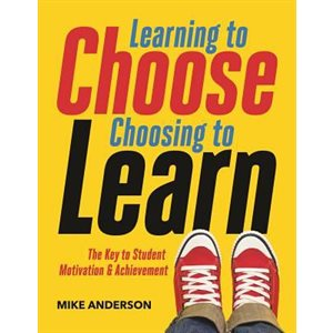 Learning to Choose, Choosing to Learn : The Key to Student Motivation and Achievement