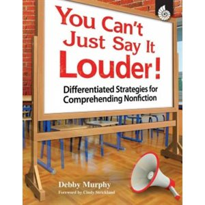 You Can't Just Say It Louder Differentiated Strategies for Comprehending Nonfiction
