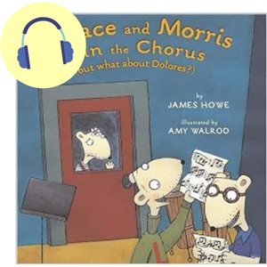 Horace & Morris Join the Chorus (But What About Dolores?)